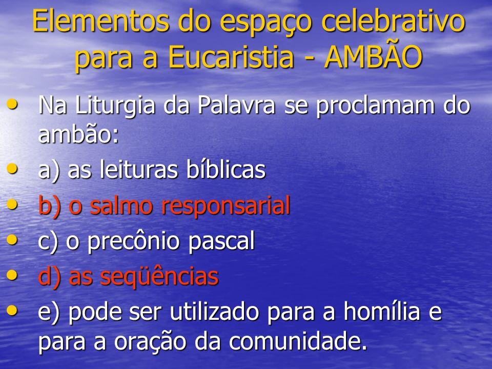 Elementos do espaço celebrativo para a Eucaristia - AMBÃO Na Liturgia da Palavra se proclamam do ambão: Na Liturgia da Palavra se proclamam do ambão: