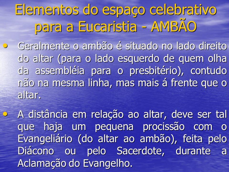 Elementos do espaço celebrativo para a Eucaristia - AMBÃO Geralmente o ambão é situado no lado direito do altar (para o lado esquerdo de quem olha da
