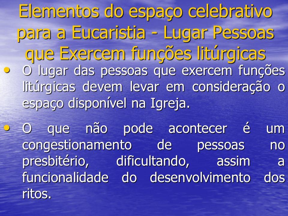 Elementos do espaço celebrativo para a Eucaristia - Lugar Pessoas que Exercem funções litúrgicas O lugar das pessoas que exercem funções litúrgicas de