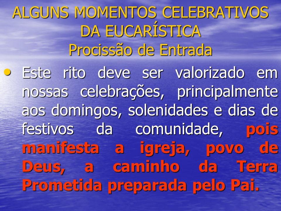ALGUNS MOMENTOS CELEBRATIVOS DA EUCARÍSTICA Procissão de Entrada Este rito deve ser valorizado em nossas celebrações, principalmente aos domingos, sol
