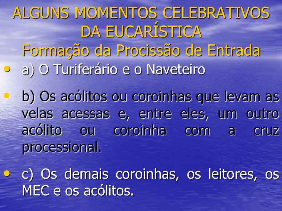 ALGUNS MOMENTOS CELEBRATIVOS DA EUCARÍSTICA Formação da Procissão de Entrada a) O Turiferário e o Naveteiro a) O Turiferário e o Naveteiro b) Os acóli