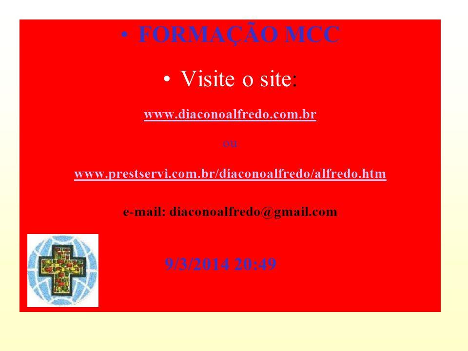 FORMAÇÃO MCC Visite o site: www.diaconoalfredo.com.br ou www.prestservi.com.br/diaconoalfredo/alfredo.htm e-mail: diaconoalfredo@gmail.com 9/3/2014 20