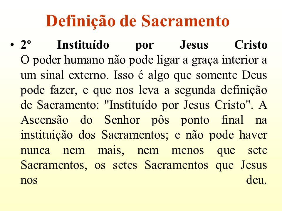 2º Instituído por Jesus Cristo O poder humano não pode ligar a graça interior a um sinal externo. Isso é algo que somente Deus pode fazer, e que nos l