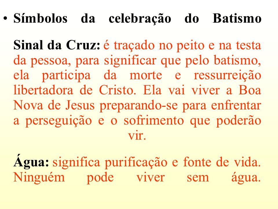 Símbolos da celebração do Batismo Sinal da Cruz: é traçado no peito e na testa da pessoa, para significar que pelo batismo, ela participa da morte e r