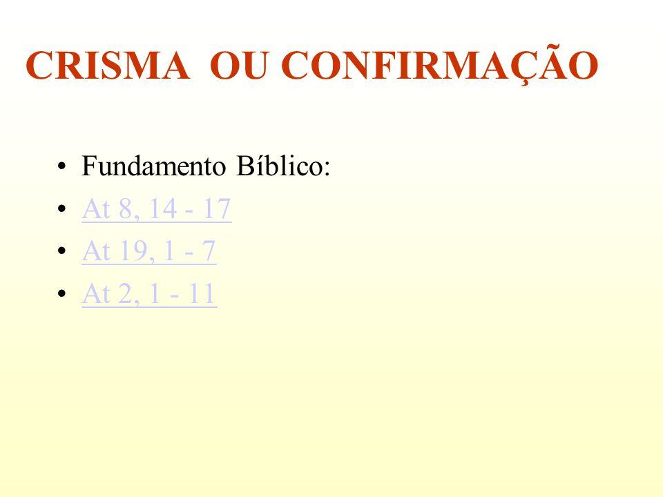 Fundamento Bíblico: At 8, 14 - 17 At 19, 1 - 7 At 2, 1 - 11 CRISMA OU CONFIRMAÇÃO