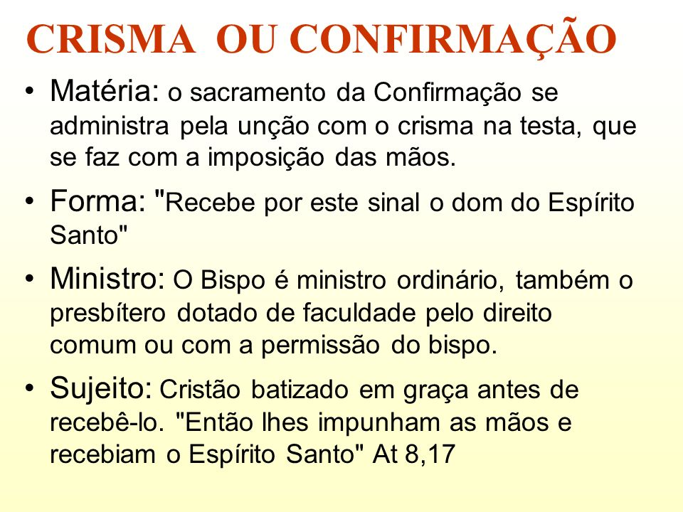 Matéria: o sacramento da Confirmação se administra pela unção com o crisma na testa, que se faz com a imposição das mãos. Forma: