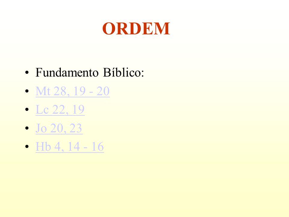 Fundamento Bíblico: Mt 28, 19 - 20 Lc 22, 19 Jo 20, 23 Hb 4, 14 - 16 ORDEM