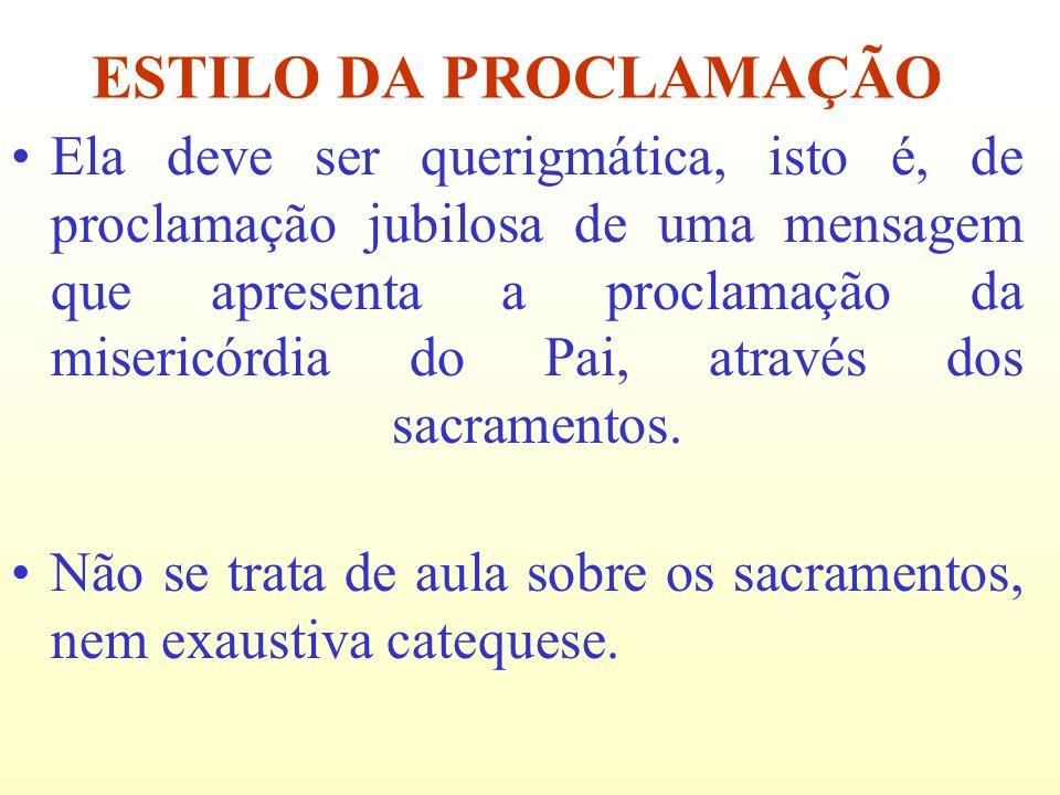 Ela deve ser querigmática, isto é, de proclamação jubilosa de uma mensagem que apresenta a proclamação da misericórdia do Pai, através dos sacramentos