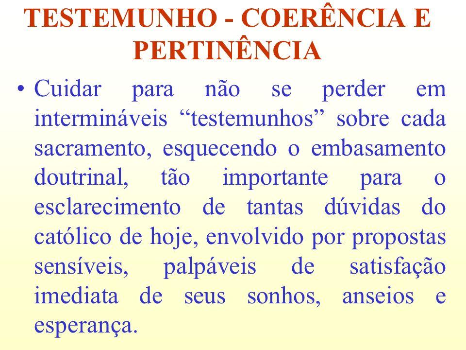 Cuidar para não se perder em intermináveis testemunhos sobre cada sacramento, esquecendo o embasamento doutrinal, tão importante para o esclarecimento
