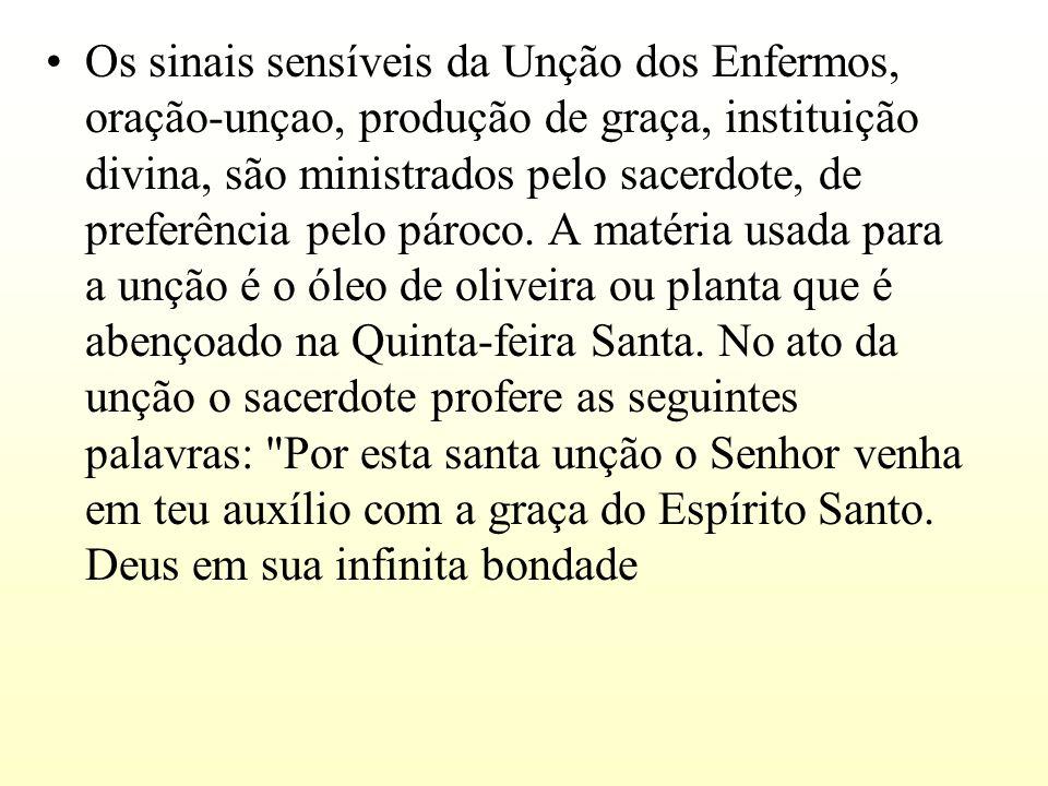 Os sinais sensíveis da Unção dos Enfermos, oração-unçao, produção de graça, instituição divina, são ministrados pelo sacerdote, de preferência pelo pá