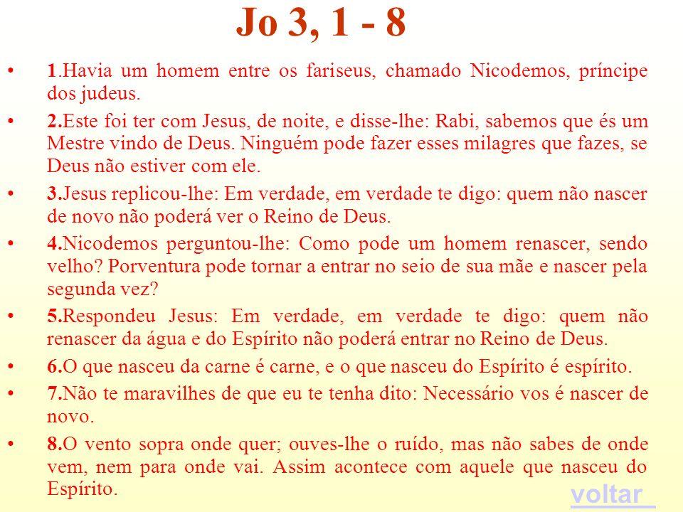 1.Havia um homem entre os fariseus, chamado Nicodemos, príncipe dos judeus. 2.Este foi ter com Jesus, de noite, e disse-lhe: Rabi, sabemos que és um M