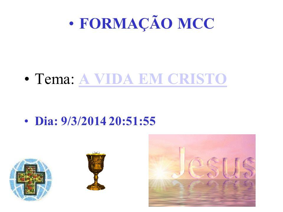 FORMAÇÃO MCC Tema: A VIDA EM CRISTOA VIDA EM CRISTO Dia: 9/3/2014 20:53:379/3/2014 20:53:37