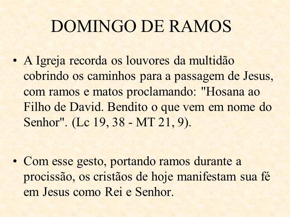 DOMINGO DE RAMOS A Igreja recorda os louvores da multidão cobrindo os caminhos para a passagem de Jesus, com ramos e matos proclamando: