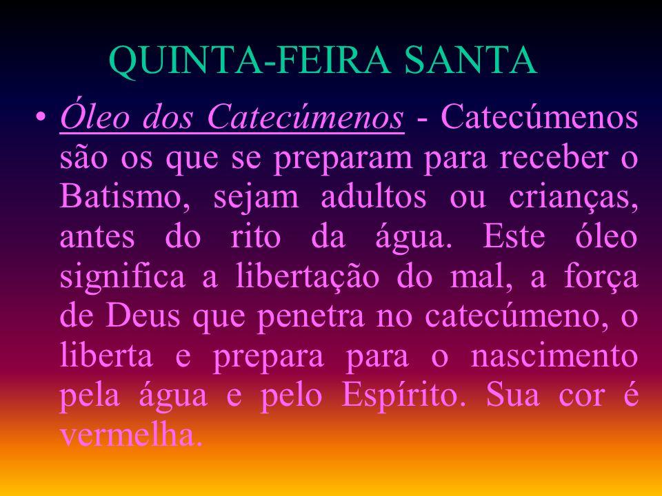 QUINTA-FEIRA SANTA Óleo dos Catecúmenos - Catecúmenos são os que se preparam para receber o Batismo, sejam adultos ou crianças, antes do rito da água.