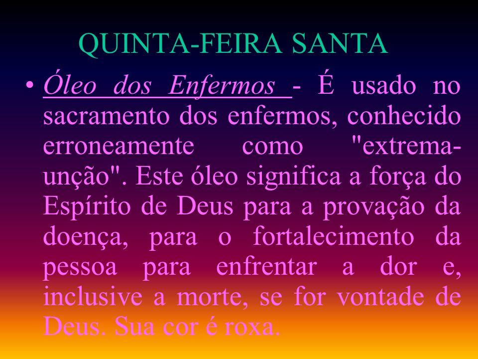 QUINTA-FEIRA SANTA Óleo dos Enfermos - É usado no sacramento dos enfermos, conhecido erroneamente como