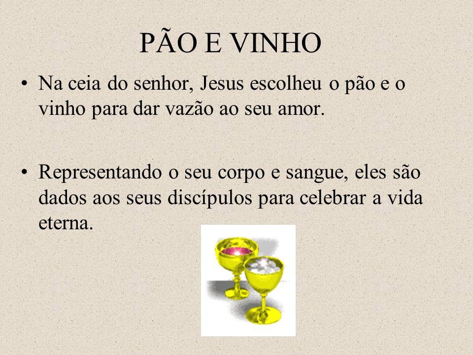 PÃO E VINHO Na ceia do senhor, Jesus escolheu o pão e o vinho para dar vazão ao seu amor. Representando o seu corpo e sangue, eles são dados aos seus