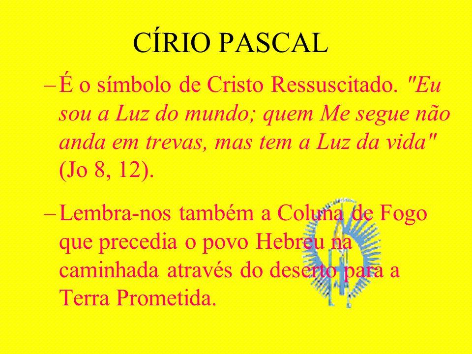 CÍRIO PASCAL –É o símbolo de Cristo Ressuscitado.