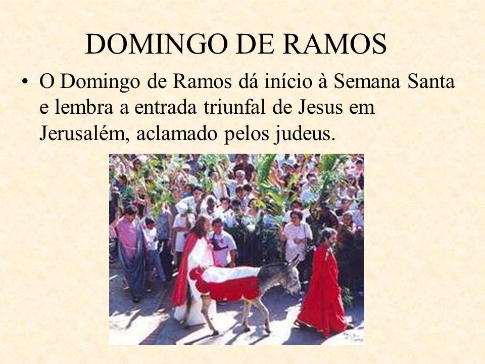 DOMINGO DE RAMOS A Igreja recorda os louvores da multidão cobrindo os caminhos para a passagem de Jesus, com ramos e matos proclamando: Hosana ao Filho de David.