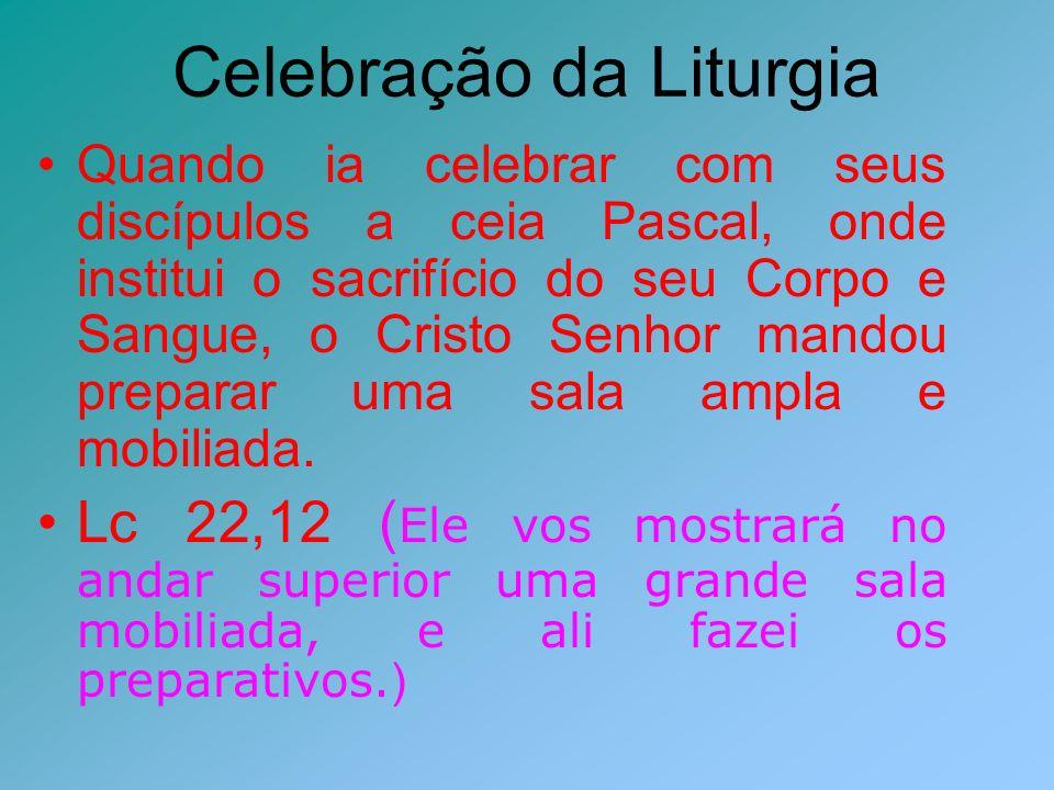Celebração da Liturgia A Igreja sempre julgou dirigida a si esta ordem, estabelecendo como preparar, os lugares, os ritos os textos, para a celebração da Missa.