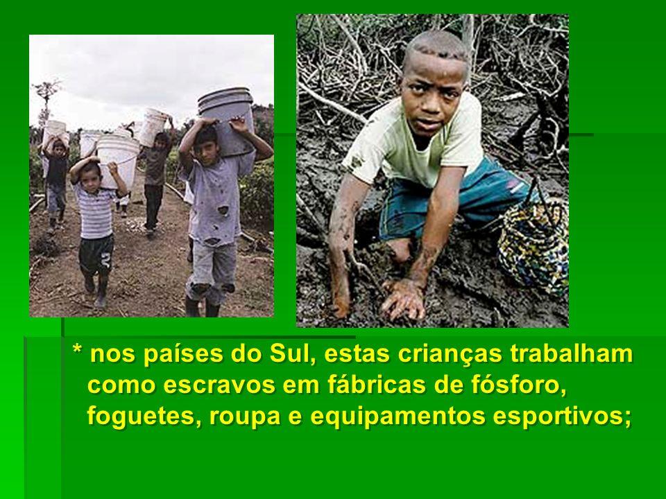 * nos países do Sul, estas crianças trabalham como escravos em fábricas de fósforo, foguetes, roupa e equipamentos esportivos;