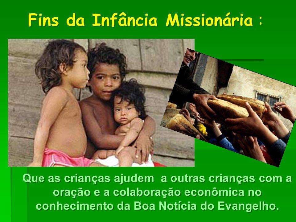 Fins da Infância Missionária : Que as crianças ajudem a outras crianças com a oração e a colaboração econômica no conhecimento da Boa Notícia do Evangelho.