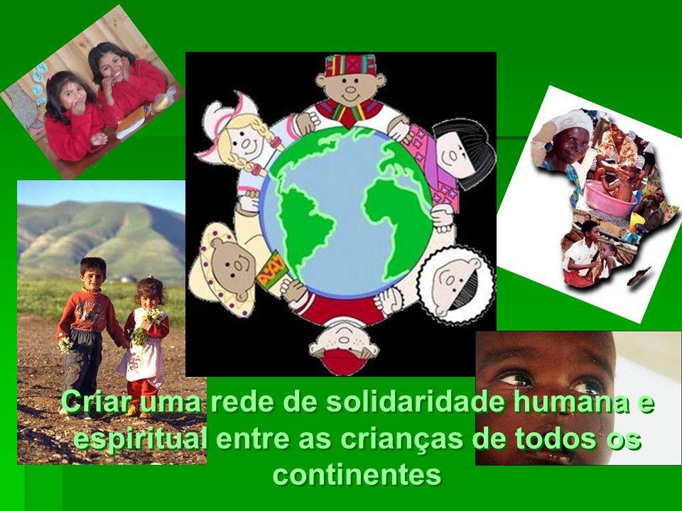 Criar uma rede de solidaridade humana e espiritual entre as crianças de todos os continentes