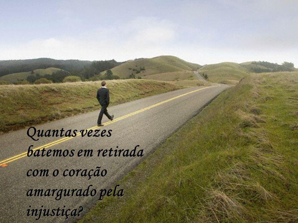 Quantas Vezes Quantas vezes pensamos em desistir, Quantas vezes pensamos em desistir,...deixar de lado o ideal e os sonhos?...deixar de lado o ideal e