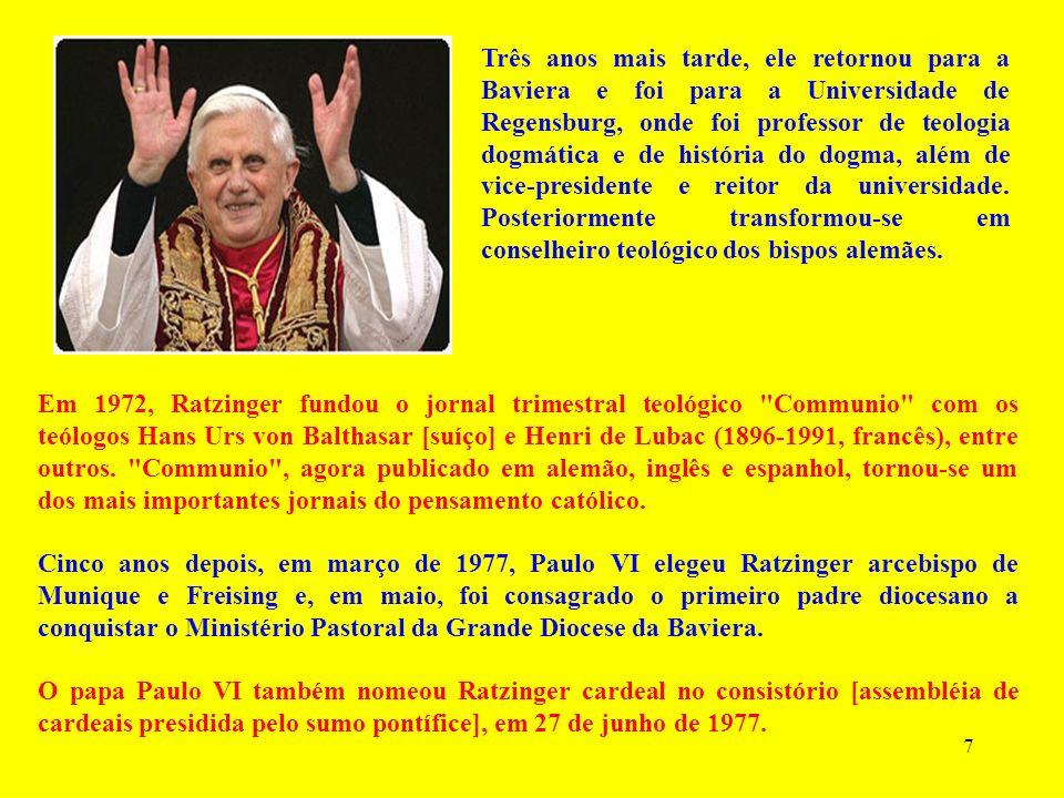 7 Em 1972, Ratzinger fundou o jornal trimestral teológico Communio com os teólogos Hans Urs von Balthasar [suíço] e Henri de Lubac (1896-1991, francês), entre outros.