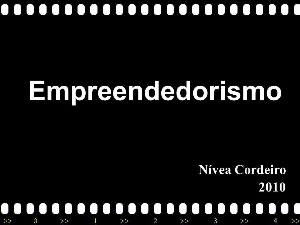 >>0 >>1 >> 2 >> 3 >> 4 >> Nívea Cordeiro 2010 Empreendedorismo