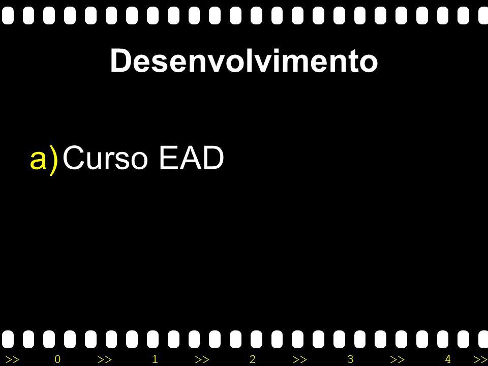>>0 >>1 >> 2 >> 3 >> 4 >> Desenvolvimento a)Curso EAD b)Trabalho Criativo c)Produção de Filme