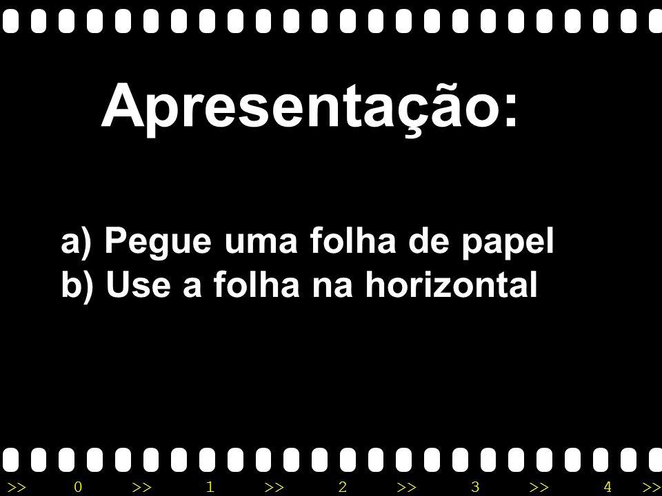 >>0 >>1 >> 2 >> 3 >> 4 >> Apresentação: a) Pegue uma folha de papel b) Use a folha na horizontal