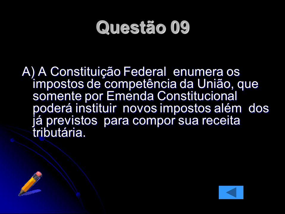 A) A Constituição Federal enumera os impostos de competência da União, que somente por Emenda Constitucional poderá instituir novos impostos além dos já previstos para compor sua receita tributária.