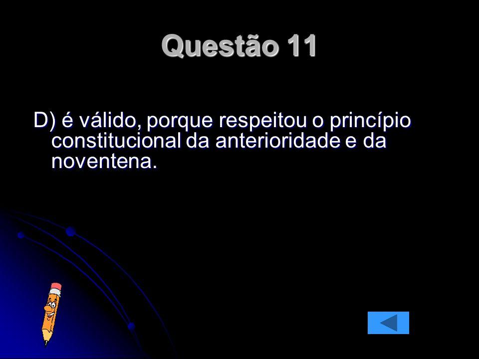D) é válido, porque respeitou o princípio constitucional da anterioridade e da noventena.