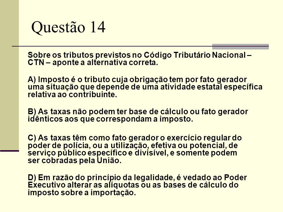 Questão 14 Sobre os tributos previstos no Código Tributário Nacional – CTN – aponte a alternativa correta.
