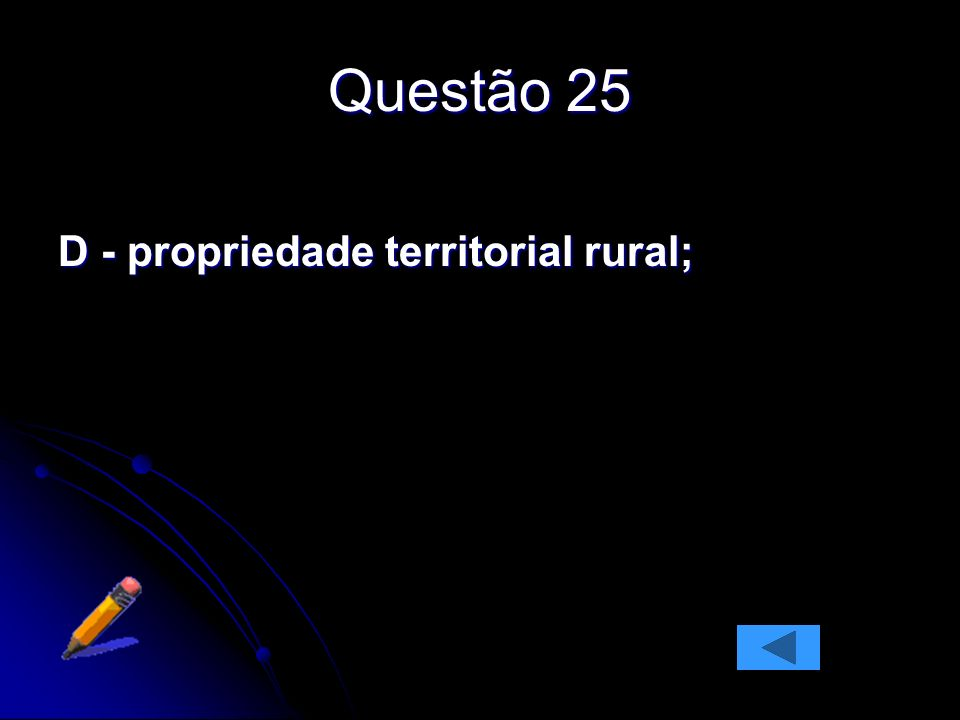 Questão 25 D - propriedade territorial rural;