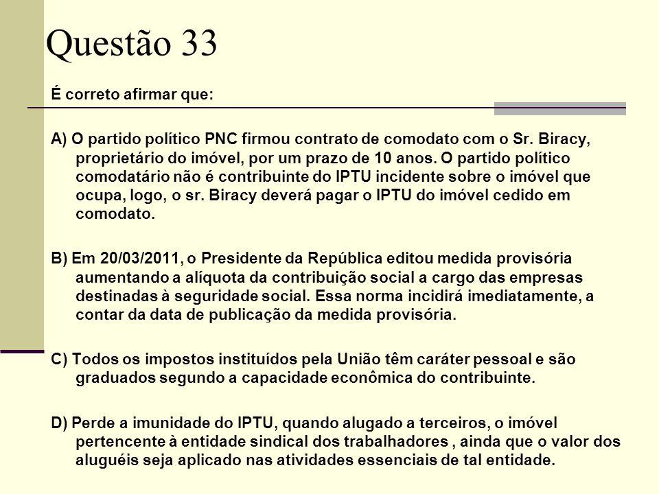 Questão 33 É correto afirmar que: A) O partido político PNC firmou contrato de comodato com o Sr.