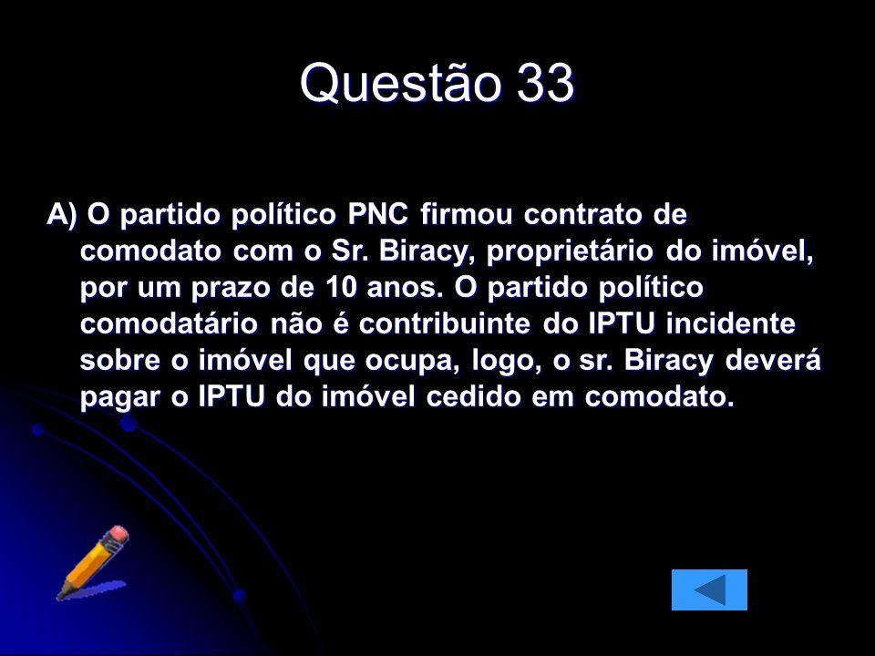 Questão 33 A) O partido político PNC firmou contrato de comodato com o Sr.