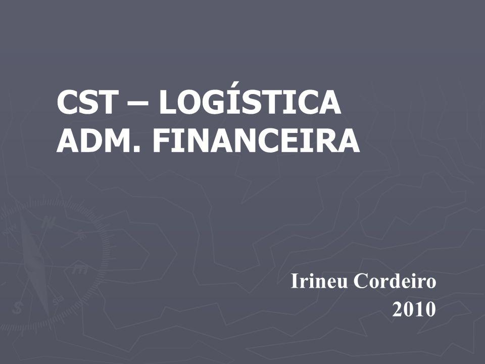 Irineu Cordeiro 2010 CST – LOGÍSTICA ADM. FINANCEIRA