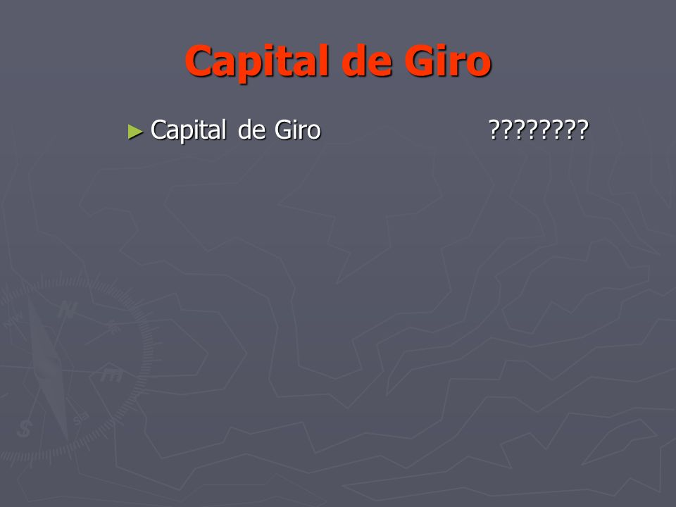 Capital de Giro Capital de Giro ???????? Capital de Giro ????????