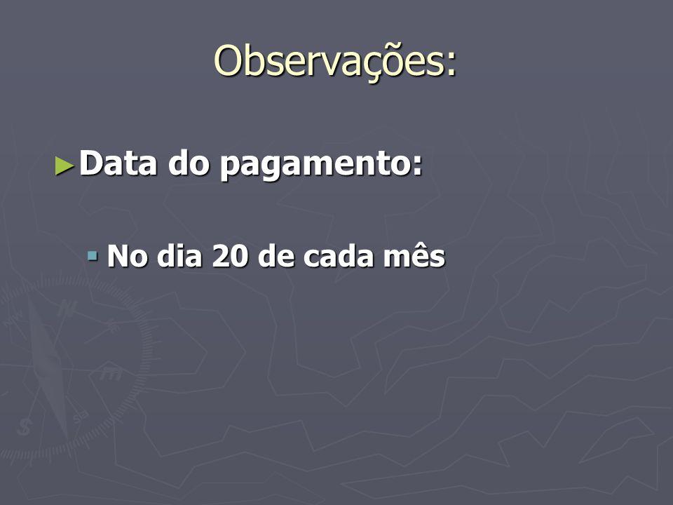 Observações: Data do pagamento: Data do pagamento: No dia 20 de cada mês No dia 20 de cada mês