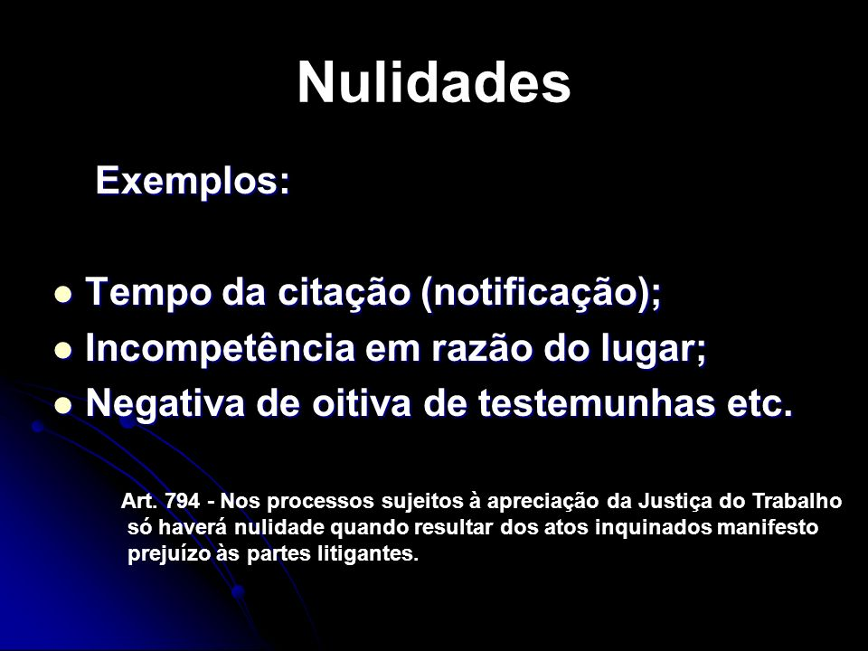Nulidades Exemplos: Exemplos: Tempo da citação (notificação); Tempo da citação (notificação); Incompetência em razão do lugar; Incompetência em razão