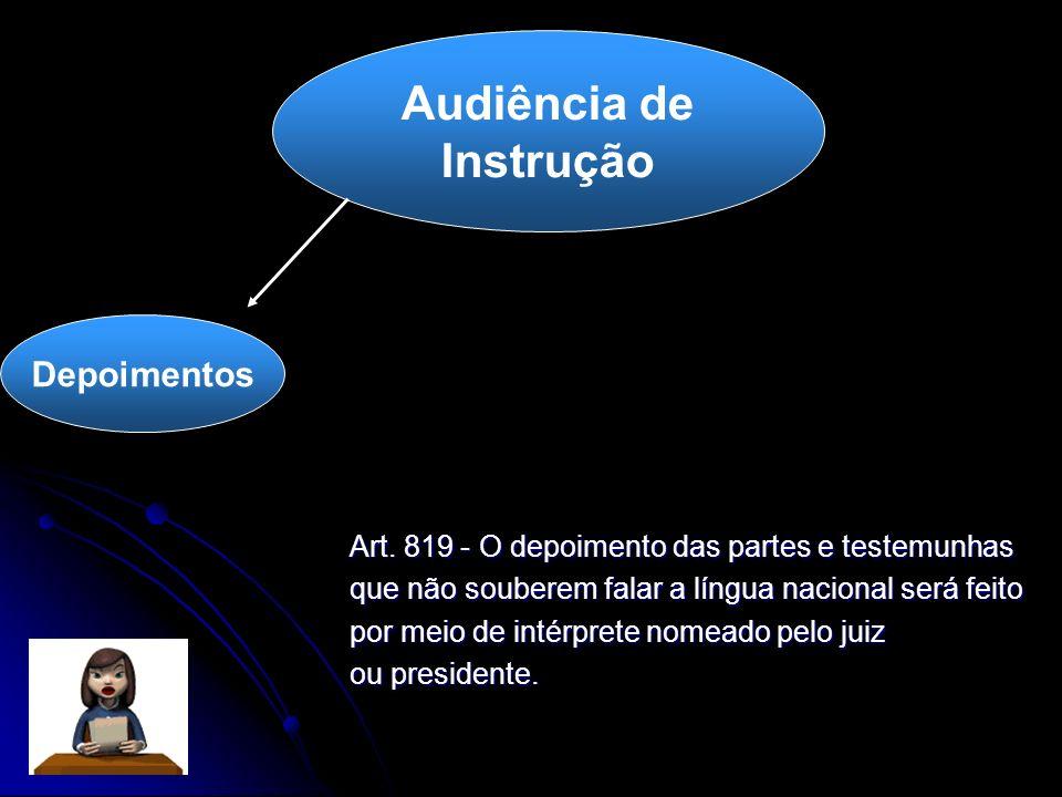 Audiência de Instrução Depoimentos Art. 819 - O depoimento das partes e testemunhas que não souberem falar a língua nacional será feito por meio de in