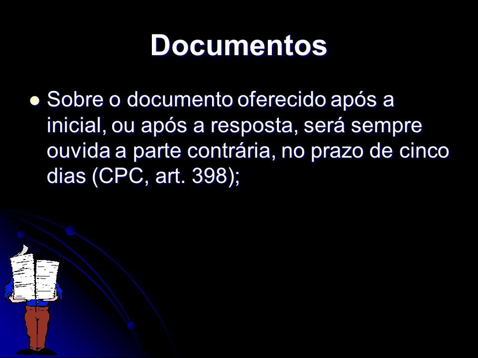 Documentos Sobre o documento oferecido após a inicial, ou após a resposta, será sempre ouvida a parte contrária, no prazo de cinco dias (CPC, art. 398