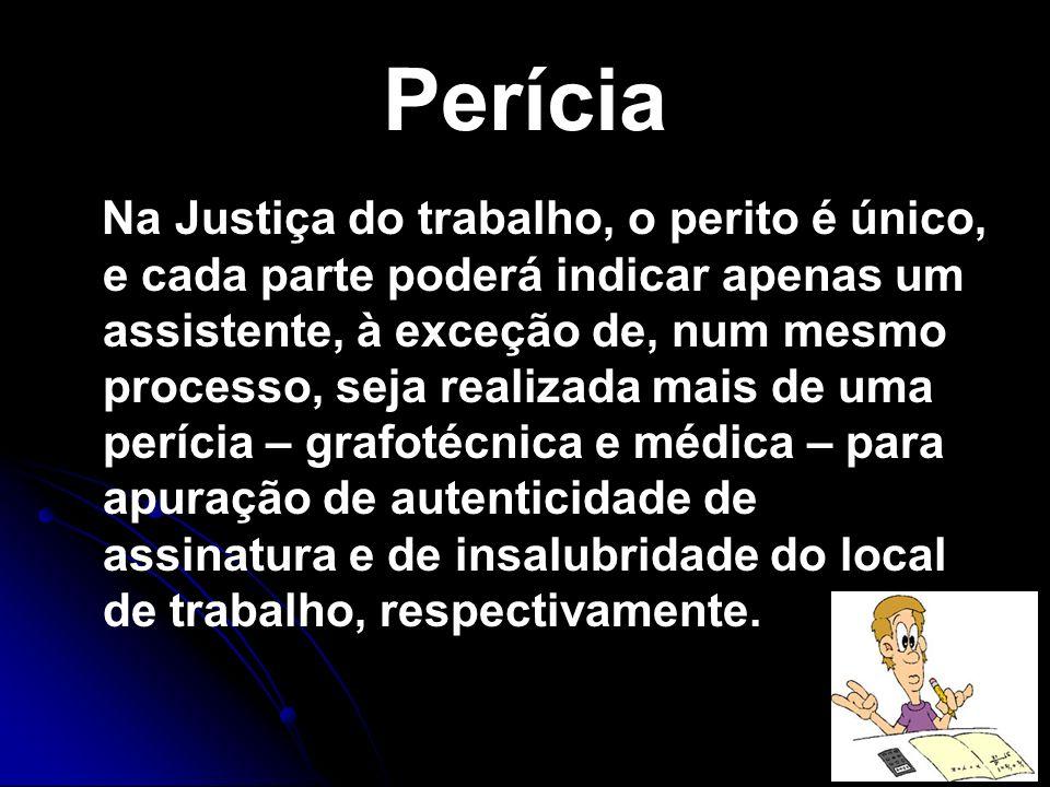 Perícia Na Justiça do trabalho, o perito é único, e cada parte poderá indicar apenas um assistente, à exceção de, num mesmo processo, seja realizada m
