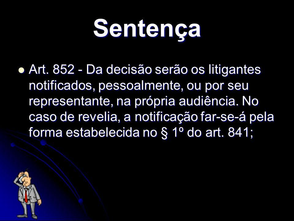 Sentença Art. 852 - Da decisão serão os litigantes notificados, pessoalmente, ou por seu representante, na própria audiência. No caso de revelia, a no