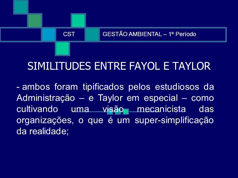 SIMILITUDES ENTRE FAYOL E TAYLOR CSTGESTÃO AMBIENTAL – 1º Período - ambos foram tipificados pelos estudiosos da Administração – e Taylor em especial –
