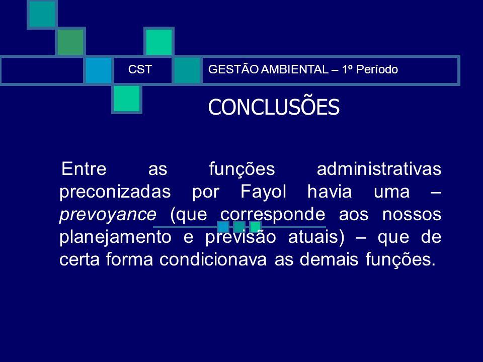 CONCLUSÕES CSTGESTÃO AMBIENTAL – 1º Período Entre as funções administrativas preconizadas por Fayol havia uma – prevoyance (que corresponde aos nossos