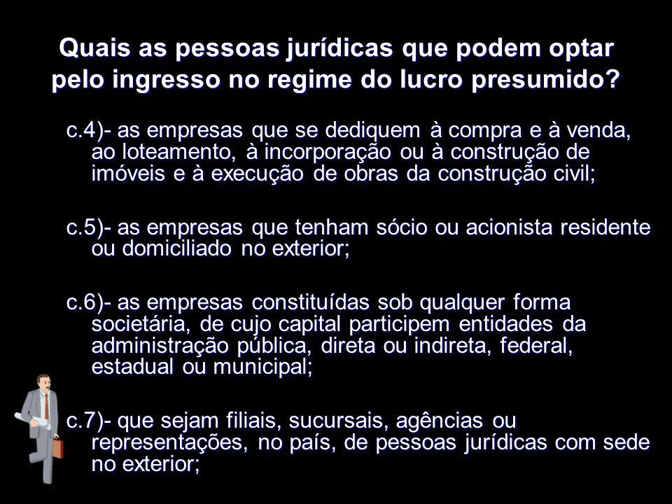 XXXXXXXxXXXXXXXx Quais as pessoas jurídicas que podem optar pelo ingresso no regime do lucro presumido? c.4)- as empresas que se dediquem à compra e à
