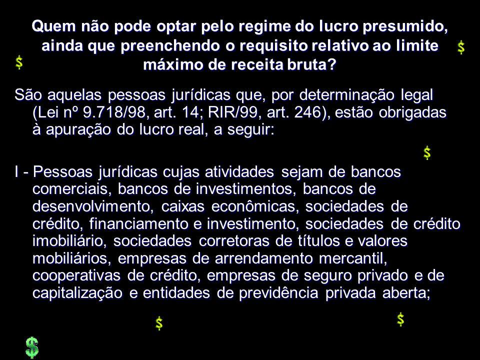 XXXXXXXxXXXXXXXx Quem não pode optar pelo regime do lucro presumido, ainda que preenchendo o requisito relativo ao limite máximo de receita bruta? São