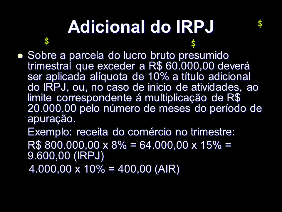 XXXXXXXxXXXXXXXx Adicional do IRPJ Sobre a parcela do lucro bruto presumido trimestral que exceder a R$ 60.000,00 deverá ser aplicada alíquota de 10%